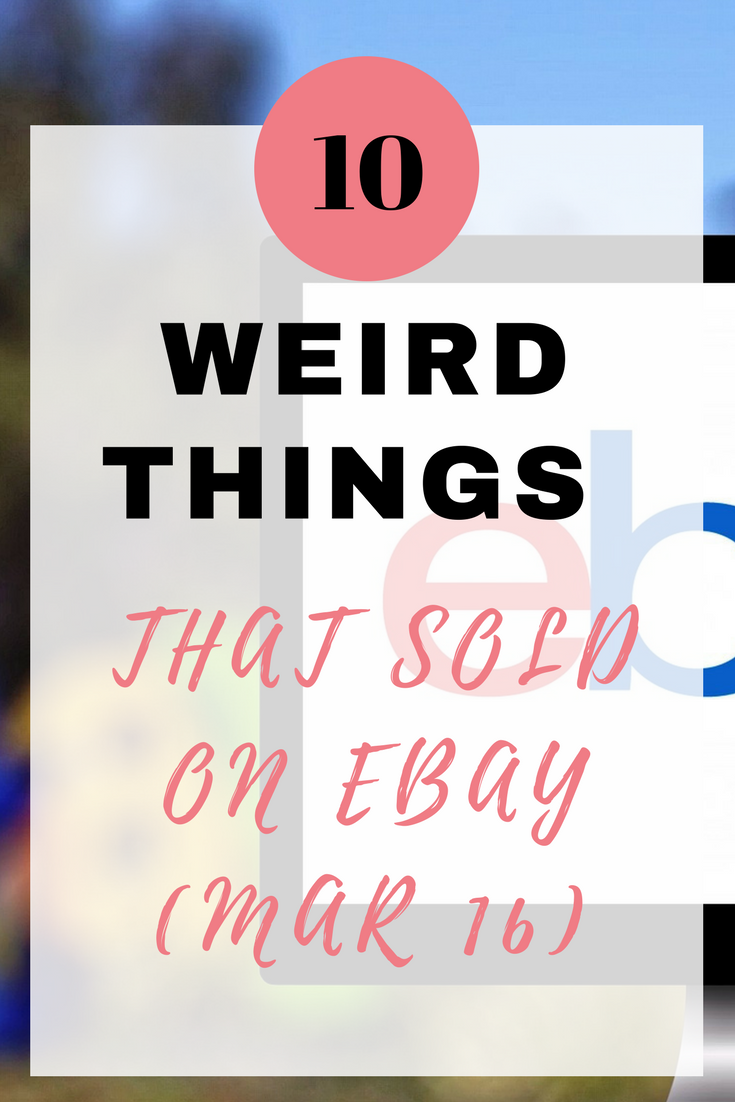b34f6ab978f Here are 10 weird things that sold on eBay in March 2016. When it comes to  selling on eBay