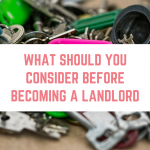 What Should You Consider Before Becoming A Landlord