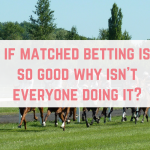 If matched betting is so good, why isn't everyone doing it?