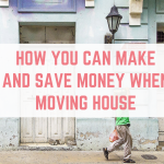 How you can make and save money when moving house