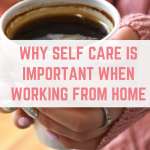 Why self care is important when you work from home