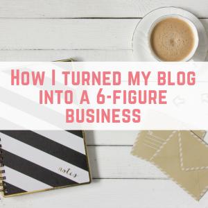 How I turned my blog into a 6-figure business