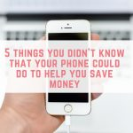 5 things you didn't know that your phone could do to help you save money